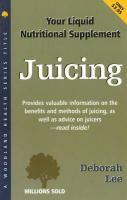 Juicing: Your Liquid Nutritional Supplement