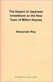 The Impact Of Japanese Investment On The New Town Of Milton Keynes - Alexander Roy