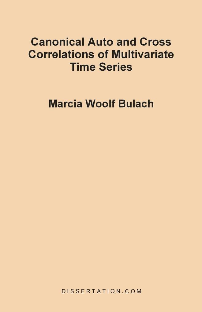 Canonical Auto and Cross Correlations of Multivariate Time Series als Taschenbuch von Marcia Woolf Bulach