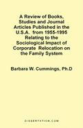 A  Review of Books, Studies and Journal Articles Published in the U.S.A. from 1955-1995 Relating to the Sociological Impact of Corporate Relocation o