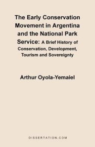 The Early Conservation Movement In Argentina And The National Park Service - Arthur Oyola-Yemaiel