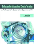 Understanding International Counter Terrorism: A Professional's Guide to the Operational Art - Hunsicker, A.