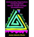 Understanding Organizations and Management Through Triangle Analysis and Performance - James Mannie Shuler