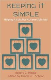 Keeping It Simple: Helping Alcoholics Achieve Sobriety (2nd Edition) - Hickle, Robert C. / Schear, Thomas H.