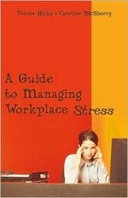 A Guide To Managing Workplace Stress - Trevor Hicks, McSherry Caroline