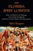 The Florida Spiny Lobster: How to Catch It, Its Biology, a Crawfish Cookbook, and First Aid for Minor Diving Injuries