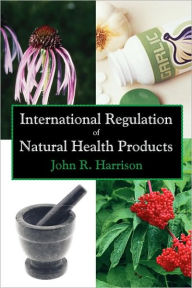 International Regulation Of Natural Health Products - John R. Harrison