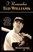 I Remember Ted Williams: Anecdotes and Memories of Baseball's Splendid Splinter by the Players and People Who Knew Him