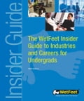 The WetFeet Insider Guide to Industries and Careers for Undergrads - Wetfeet