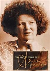 Wrestling with the Angel: A Life of Janet Frame - King, Michael