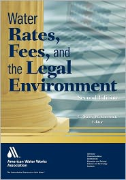Water Rates, Fees, and the Legal Environment - C. (Kees) W. Corssmit, Contribution by American Water Works Association Staff