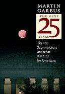 The Next 25 Years: The New Supreme Court and What It Means for Americans, Revised and Updated
