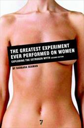 The Greatest Experiment Ever Performed on Women: Exploding the Estrogen Myth - Seaman, Barbara