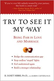 Try to See It My Way: Being Fair in Love and Marriage - Karen Hibbs, Ph.D., Karen Getzen Karen J.