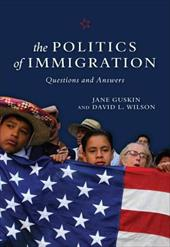 The Politics of Immigration: Questions and Answers - Guskin, Jane / Wilson, David L.