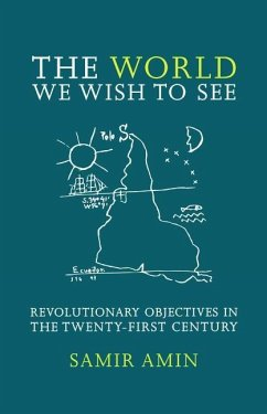 The World We Wish to See: Revolutionary Objectives in the Twenty-First Century - Amin, Samir