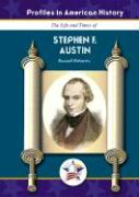The Life and Times of Stephen F. Austin
