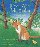 If You Were My Baby: A Wildlife Lullaby - Hodgkins, Fran / Bryant, Laura J.