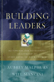 Building Leaders: Blueprints for Developing Leadership at Every Level of Your Church - Aubrey Malphurs