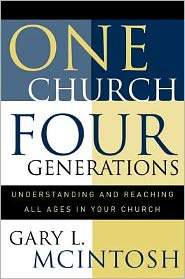 One Church, Four Generations: Understanding and Reaching All Ages in Your Church - Gary L. McIntosh