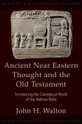 Ancient Near Eastern Thought and the Old Testament - John Walton