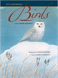 Fifty Uncommon Birds of the Upper Midwest - Dana Gardner (Illustrator), Nancy Overcott