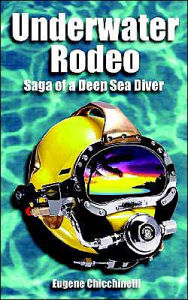 Underwater Rodeo: Saga of a Deep Sea Diver - Eugene Chicchinelli