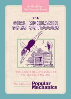 The Girl Mechanic Goes Outdoors: 160 Exciting Projects to Make and Do (Boy Mechanic)