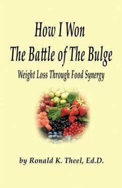 How I Won the Battle of the Bulge: Weight Loss Through Food Synergy - Theel, Ronald K.