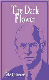 The Dark Flower - John Galsworthy