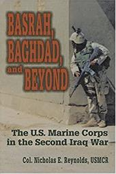 Basrah, Baghdad, and Beyond: The U.S. Marine Corps in the Second Iraq War - Reynolds, Nicholas E.