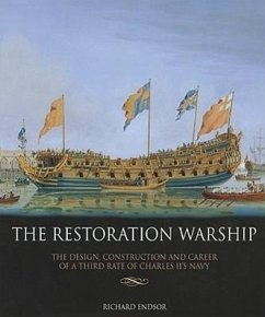 The Restoration Warship: The Design, Construction and Career of a Third Rate of Charles II's Navy - Endsor, Richard