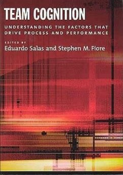 Team Cognition: Understanding the Factors That Drive Process and Performance - Herausgeber: Salas, Eduardo Fiore, Stephen M. , Dr