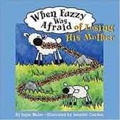 When Fuzzy Was Afraid of Losing His Mother: - Maier, Inger M.