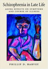Schizophrenia in Late Life: Aging Effects on Symptoms and Course of Illness - Harvey, Philip D.