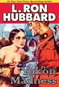 Yukon Madness - Hubbard, L. Ron