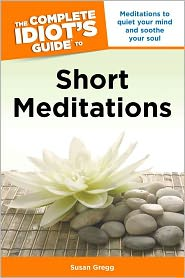 The Complete Idiot's Guide to Short Meditations - Susan Gregg
