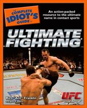The Complete Idiot's Guide to Ultimate Fighting - Franklin, Rich / Merz, Jon F.