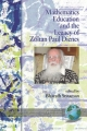 Mathematics Education and the Legacy of Zoltan Paul Dienes - Bharath Sriraman