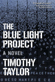 The Blue Light Project: A Novel - Timothy Taylor