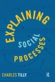 Explaining Social Processes - The late Charles Tilly