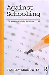 Against Schooling: For an Education That Matters - Aronowitz, Stanley