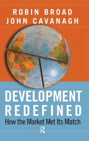 Development Redefined: How the Market Met Its Match - Robin Broad, John Cavanagh