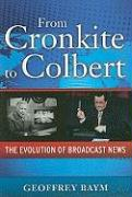 From Cronkite to Colbert: The Evolution of Broadcast News (Media and Power)