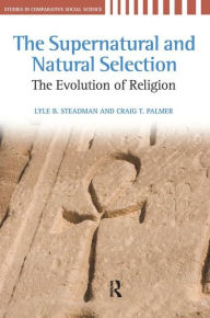 Supernatural and Natural Selection: Religion and Evolutionary Success - Lyle B. Steadman