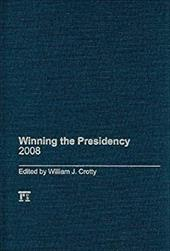 Winning the Presidency 2008 - Crotty, William J.