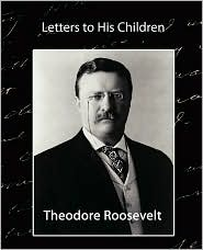Letters to His Children - Theodore Roosevelt