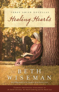 Healing Hearts: A Collection of Amish Romances - Beth Wiseman