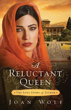 A Reluctant Queen: The Love Story of Queen Esther - Joan Wolf