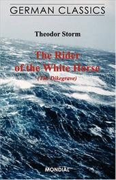 The Rider of the White Horse (The Dikegrave. German Classics) - Storm, Theodor / Almon, Muriel / Eiserhardt, Ewald